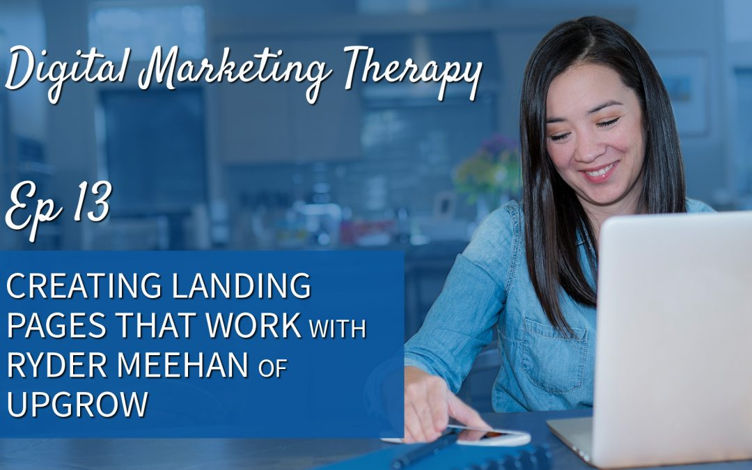 Ep 13 | Creating Landing Pages that Work with Ryder Meehan of Upgrow