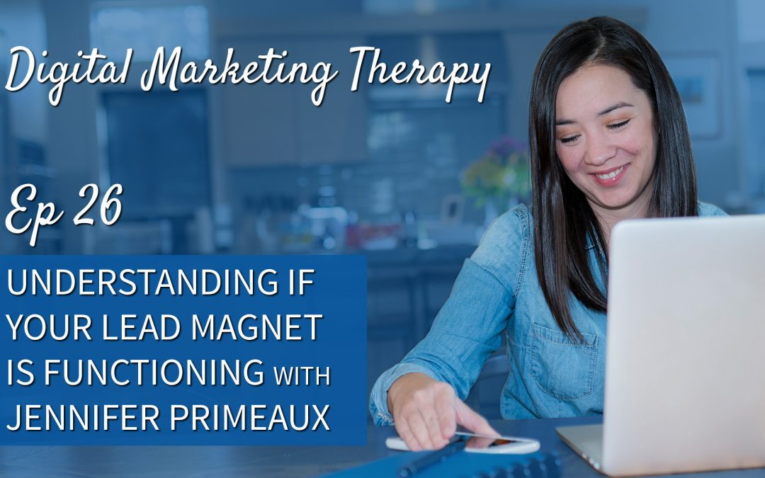 Ep 26 | Understanding if Your Lead Magnet is Functioning with Jennifer Primeaux