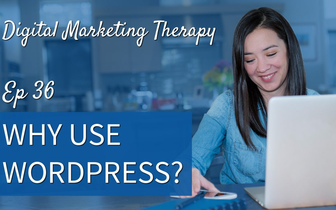 Ep 36 | Why use WordPress?