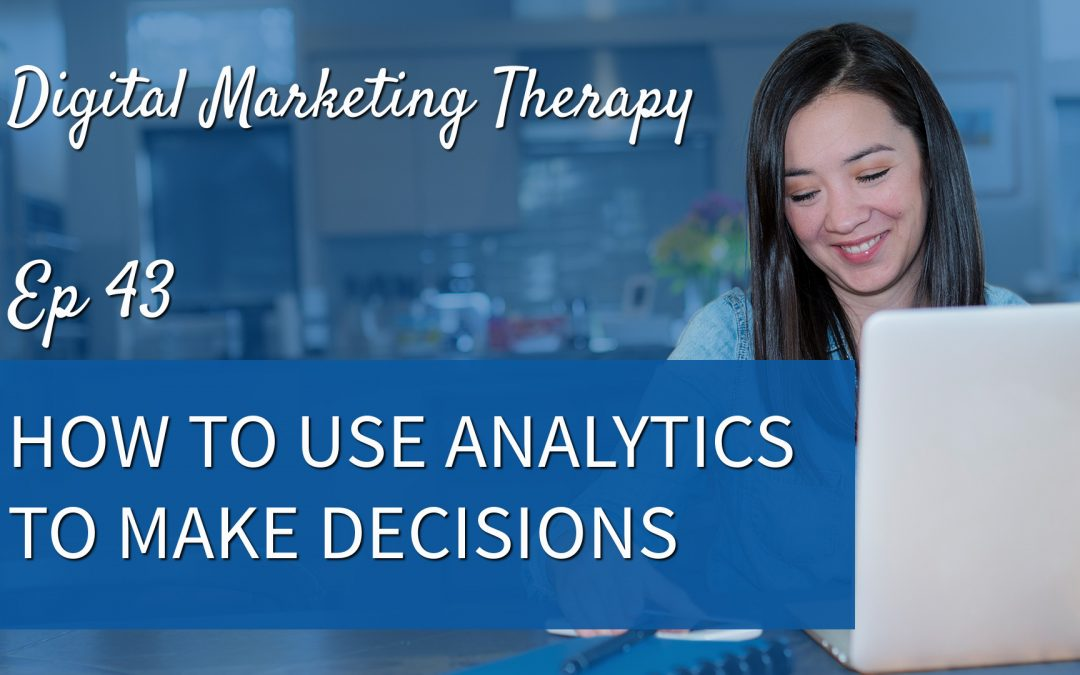 Ep 43 | How to use Analytics to Make Decisions
