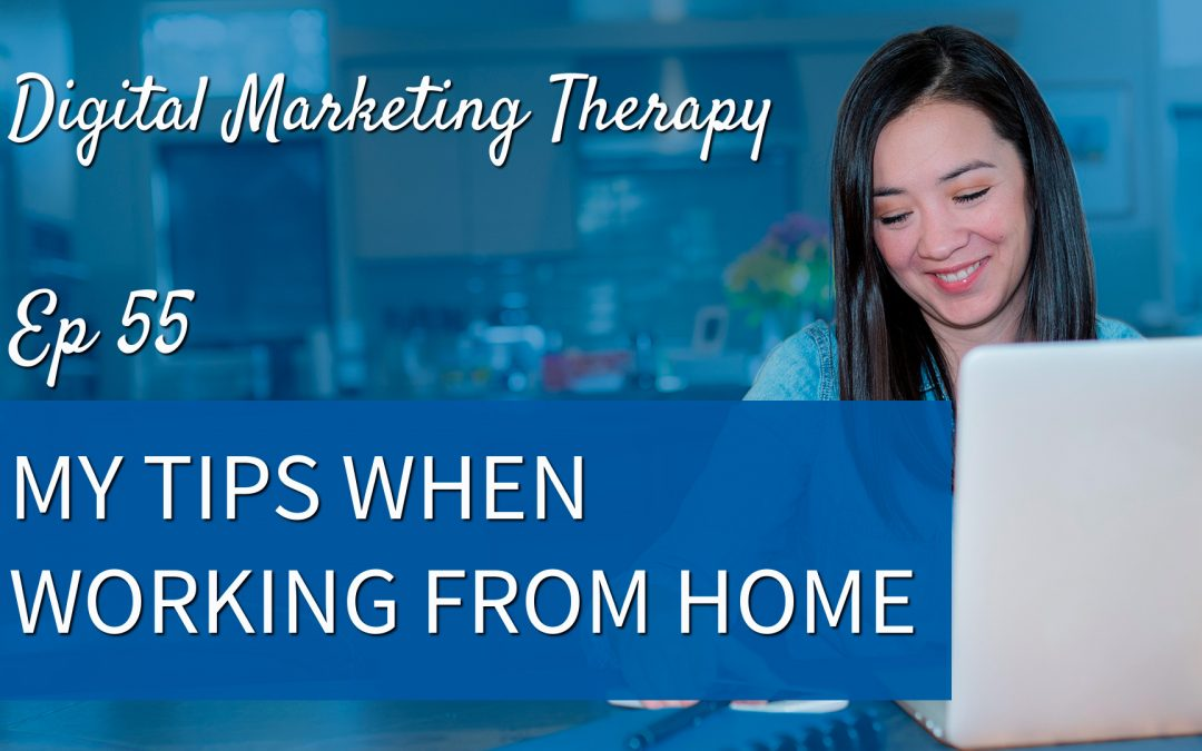 Ep 55   My Tips When Working From Home