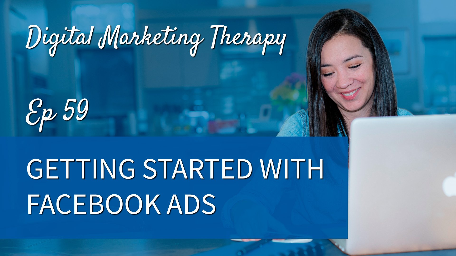 Ep 59 | Getting Started with Facebook Ads