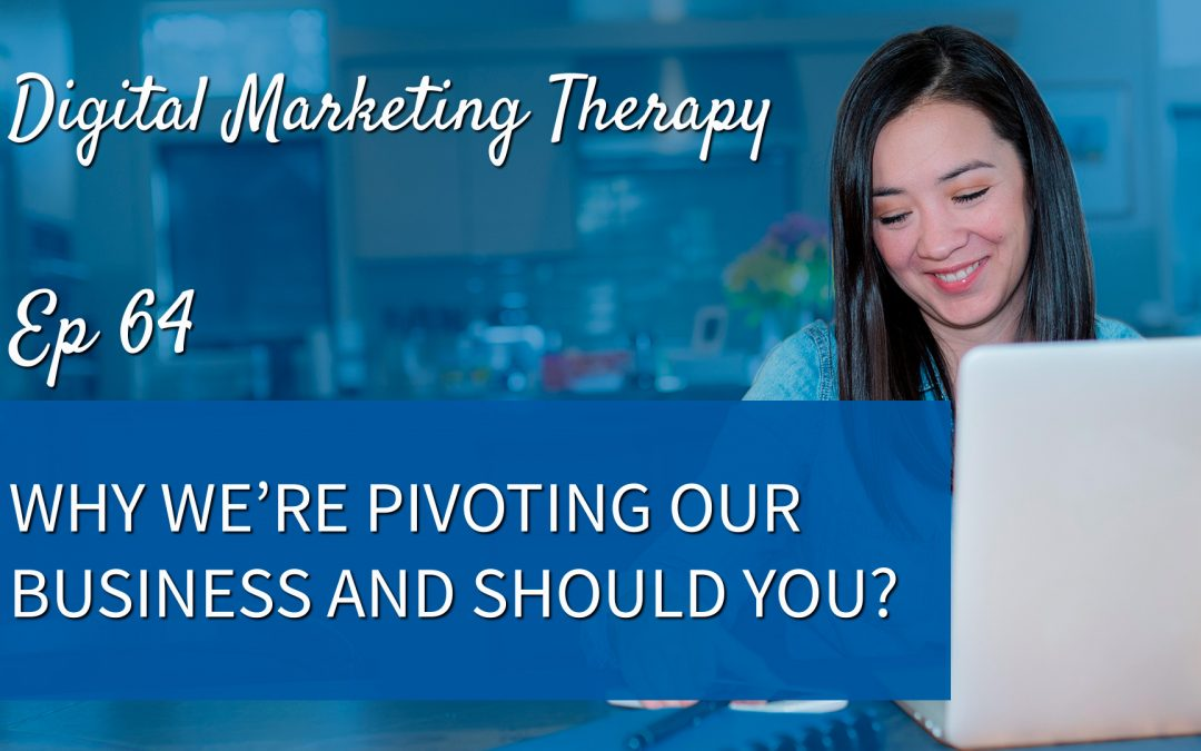 Ep 64   Why We're Pivoting our Business and Should You?