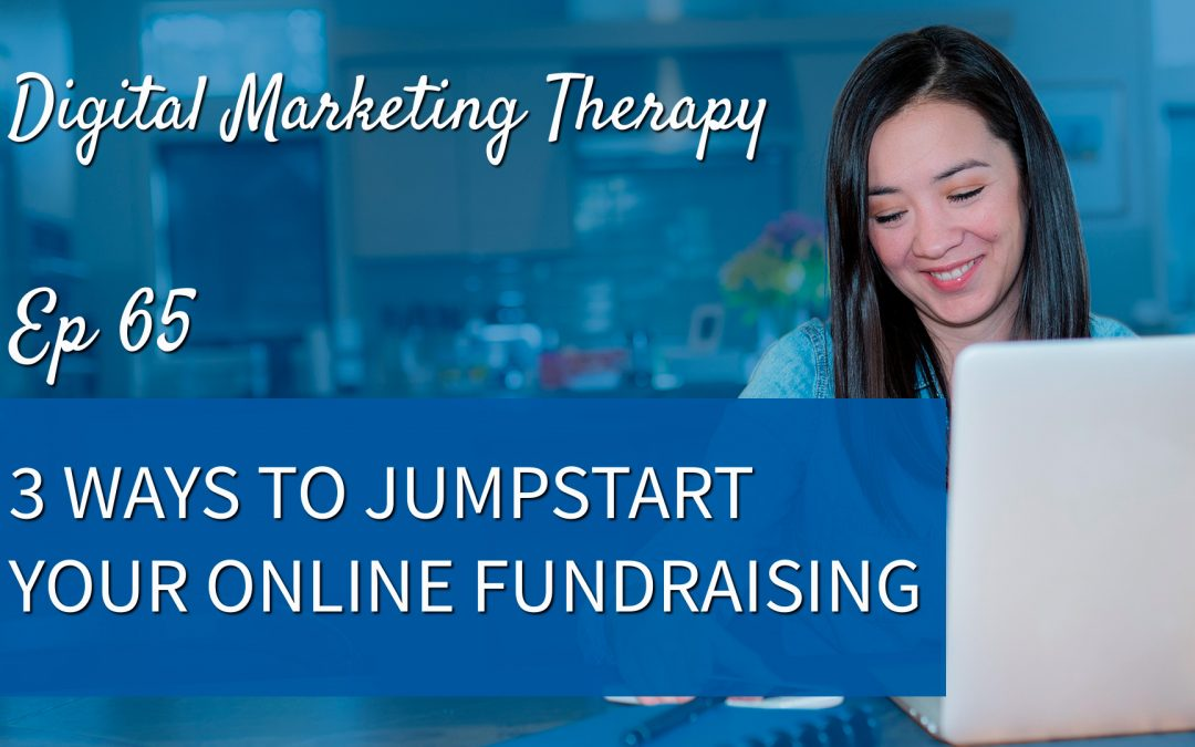 Ep 65 | 3 Ways to Jumpstart your Online Fundraising