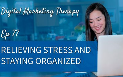 Ep 77 | Relieving Stress and Staying Organized
