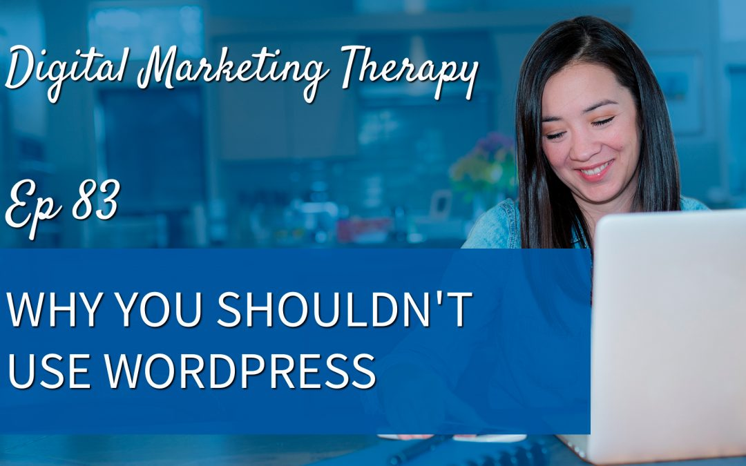 Ep 83 | Why you Shouldn't Use WordPress