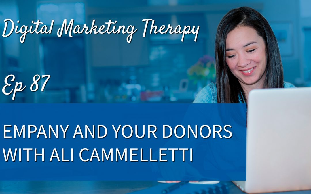 Ep 87 | Empathy and your Donors with Ali Cammelletti