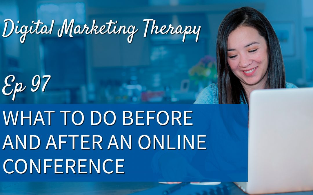 Ep 97 | What to Do Before and After an Online Conference