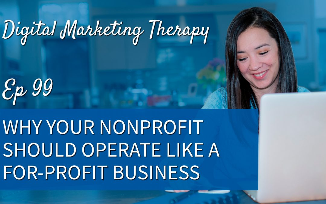 Ep 99 | Why your Nonprofit should operate like a For-Profit Business