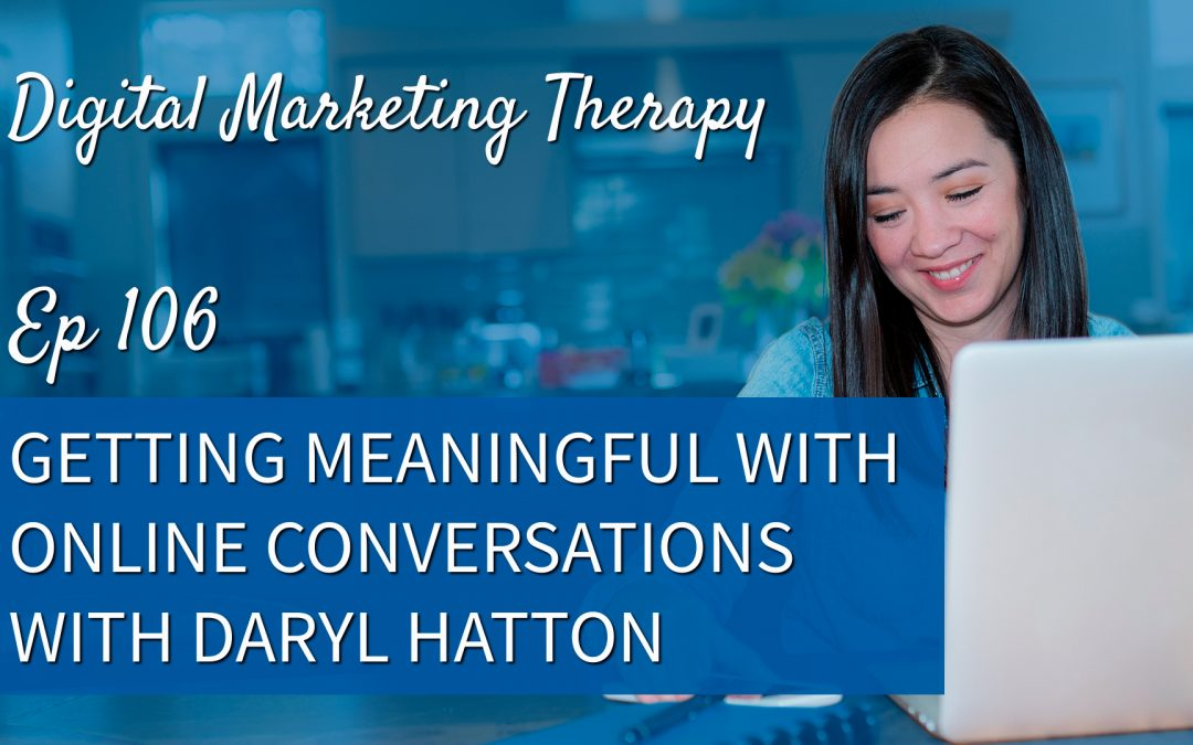 Ep 106 | Getting Meaningful with Online Conversations with Daryl Hatton