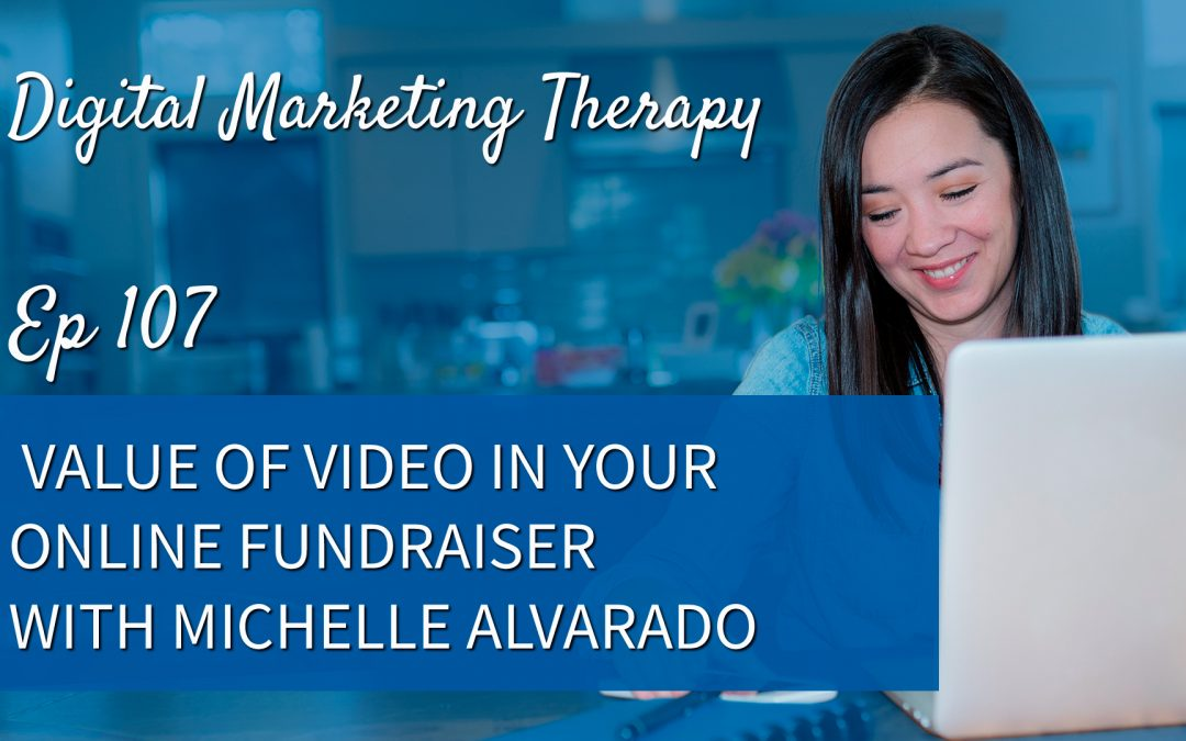 Ep 107 | Value of Video in Your Online Fundraiser with Michelle Alvarado