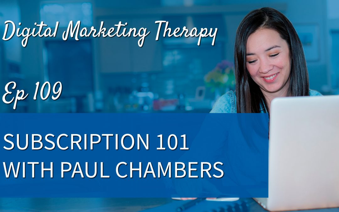 Ep 109 | Subscription 101 with Paul Chambers