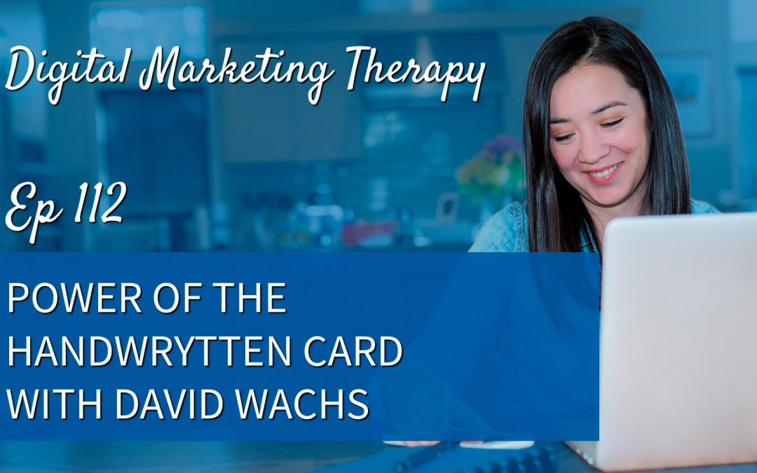 Ep 112 – Power of the Handwrytten Card with David Wachs