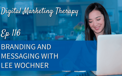 Ep 116 | Branding and Messaging with Lee Wochner