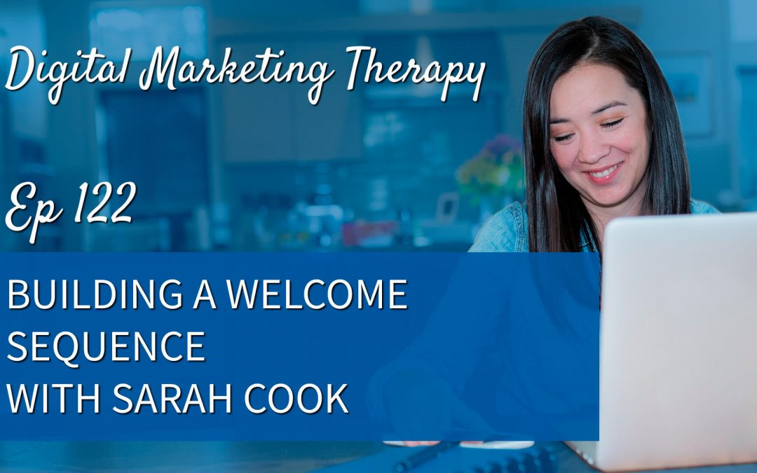 Ep 122 | Building a Welcome Sequence with Sarah Cook